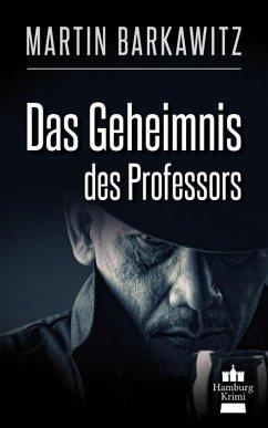 Das Geheimnis des Professors / SoKo Hamburg - Ein Fall für Heike Stein Bd.9 (eBook, ePUB) - Barkawitz, Martin