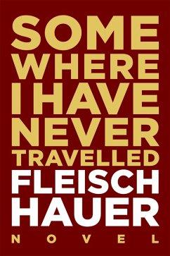 Somewhere I Have Never Travelled (eBook, ePUB) - Fleischhauer, Wolfram