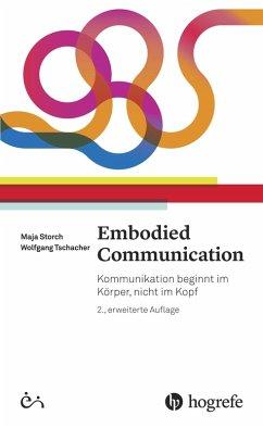 Embodied Communication (eBook, ePUB) - Storch, Maja; Tschacher, Wolfgang