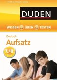 Duden Wissen - Üben - Testen: Deutsch - Aufsatz 7./8. Klasse (Mängelexemplar)