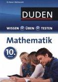 Duden Wissen - Üben - Testen: Mathematik 10. Klasse (Mängelexemplar)