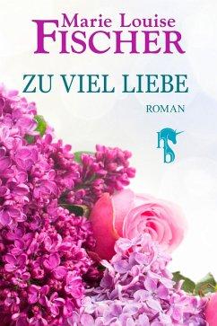 Zu viel Liebe (eBook, ePUB) - Fischer, Marie Louise