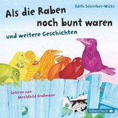 Als die Raben noch bunt waren und weitere Geschichten (MP3-Download) - Schreiber-Wicke, Edith