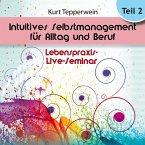 Lebenspraxis-Live-Seminar: Intuitives Selbst-Management für Alltag und Beruf - Teil 2 (MP3-Download)