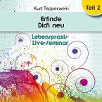 Lebenspraxis-Live-Seminar: Erfinde Dich Neu - Teil 2 (MP3-Download)