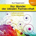 Lebenspraxis-Live-Seminar: Das Wunder der idealen Partnerschaft - Teil 1 (MP3-Download)