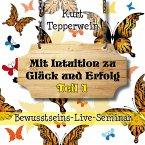 Bewusstseins-Live-Seminar: Mit Intuition zu Glück und Erfolg - Teil 1 (MP3-Download)