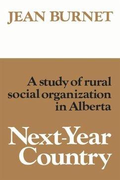 Next-Year Country: A Study of Rural Social Organization in Alberta - Burnet, Jean