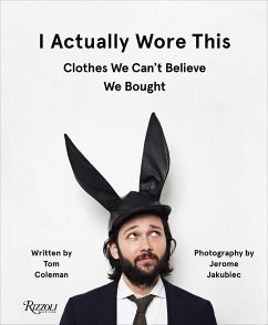 I Actually Wore This: Clothes We Can't Believe We Bought - Coleman, Tom; Jakubiec, Jerome