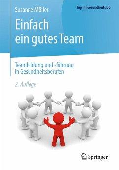 Einfach ein gutes Team - Teambildung und -führung im Gesundheitswesen - Möller, Susanne