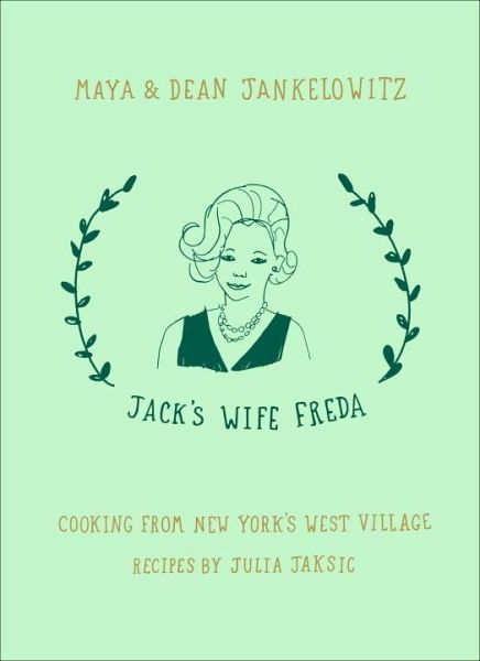 Jack's Wife Freda: Cooking from New York's West Village - Jankelowitz, Maya; Jankelowitz, Dean