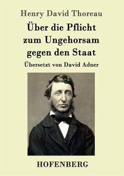 Über die Pflicht zum Ungehorsam gegen den Staat - Thoreau, Henry David