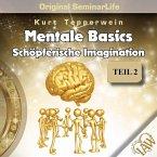 Mentale Basics: Schöpferische Imagination (Original Seminar Life), Teil 2 (MP3-Download)