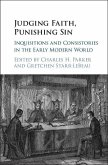 Judging Faith, Punishing Sin: Inquisitions and Consistories in the Early Modern World
