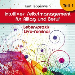 Lebenspraxis-Live-Seminar: Intuitives Selbst-Management für Alltag und Beruf - Teil 1 (MP3-Download)