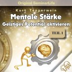 Mentale Stärke: Geistiges Potential Aktivieren (Original Seminar Life), Teil 1 (MP3-Download)