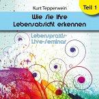 Lebenspraxis-Live-Seminar: Wie Sie Ihre Lebensabsicht erkennen - Teil 1 (MP3-Download)