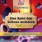 Bewusstseins-Live-Seminar: Das Spiel des Lebens meistern - Teil 1 (MP3-Download)