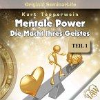 Mentale Power: Die Macht Ihres Geistes (Original Seminar Life), Teil 1 (MP3-Download)