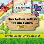 Bewusstseins-Live-Seminar: Das Leben selbst ist die Lehre - Teil 1 (MP3-Download)