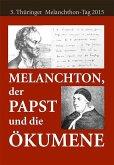 Melanchthon, der Papst und die Ökumene