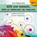 Lebenspraxis-Live-Seminar: 2013 und danach, 2012 als Zeitfenster des Umbruchs - Teil 1 (MP3-Download)