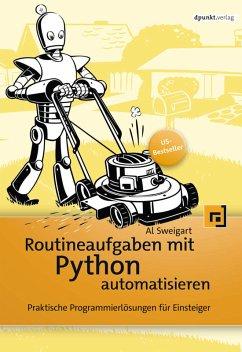 Routineaufgaben mit Python automatisieren (eBook, PDF) - Sweigart, Al