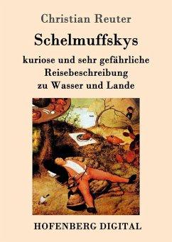 Schelmuffskys kuriose und sehr gefährliche Reisebeschreibung zu Wasser und Lande (eBook, ePUB) - Christian Reuter