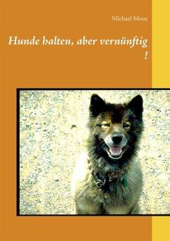 Hunde halten, aber vernünftig! (eBook, ePUB) - Moos, Michael