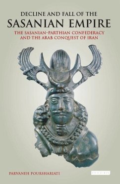 Decline and Fall of the Sasanian Empire - Pourshariati, Parvaneh