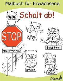 Schalt ab! - Das Malbuch für Erwachsene zum Ausmalen, Lachen, Rätseln und Entspannen - Schwenecke, Dirk