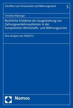 Rechtliche Probleme der Ausgestaltung von Zahlungsverkehrssystemen in der Europäischen Wirtschafts- und Währungsunion - Watzinger, Christine