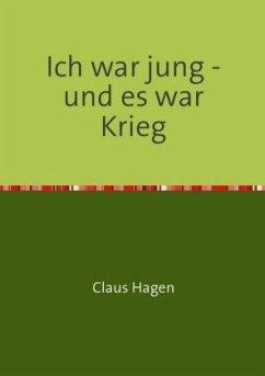Ich war jung - und es war Krieg - Hagen, Claus