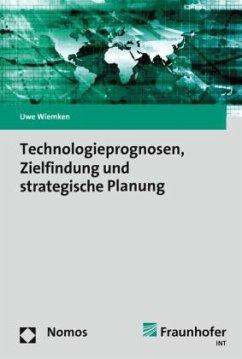Technologieprognosen, Zielfindung und strategische Planung - Wiemken, Uwe