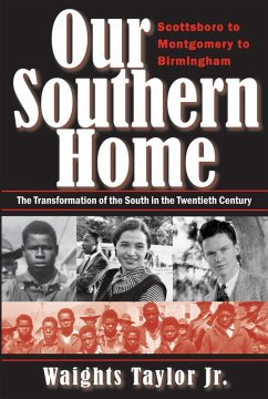 Our Southern Home: Scottsboro to Montgomery to Birmingham - The Transformation of the South in the Twentieth Century (eBook, ePUB) - Waights Taylor, Jr