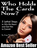 Who Holds The Cards Now? 5 Lethal Steps to Win His Heart and Get Him to Commit (eBook, ePUB)