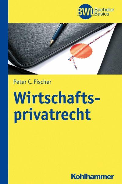Wirtschaftsprivatrecht Ebook Pdf Von Peter C Fischer Portofrei