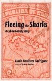 Fleeing the Sharks: A Cuban Family Story (eBook, ePUB)