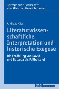 Literaturwissenschaftliche Interpretation und historische Exegese (eBook, PDF) - Käser, Andreas