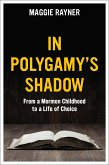 In Polygamy's Shadow: From a Mormon Childhood to a Life of Choice (eBook, ePUB)