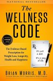 Wellness Code: The Evidence-Based Prescription for Weight Loss, Longevity, Health and Happiness (eBook, ePUB)
