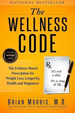 Wellness Code: The Evidence-Based Prescription for Weight Loss, Longevity, Health and Happiness (eBook, ePUB) - Brian Morris M. D.