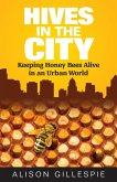Hives in the City: Keeping Honey Bees Alive in an Urban World (eBook, ePUB)