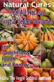 Natural Cures: 200 All Natural Fruit & Veggie Remedies for Weight Loss, Health and Beauty (eBook, ePUB)