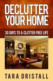 Declutter Your Home: 30 Days to a Clutter Free Life (eBook, ePUB)