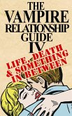 Vampire Relationship Guide, Volume 4: Life, Death and Something In Between (eBook, ePUB)