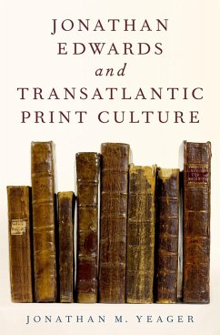 Jonathan Edwards and Transatlantic Print Culture (eBook, ePUB) - Yeager, Jonathan M.