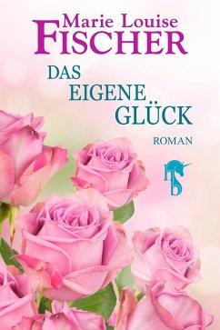 Das eigene Glück (eBook, ePUB) - Fischer, Marie Louise