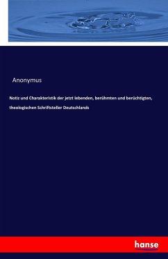 Notiz und Charakteristik der jetzt lebenden, berühmten und berüchtigten, theologischen Schriftsteller Deutschlands