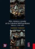 Rito, música y poder en la Catedral Metropolitana (eBook, ePUB)